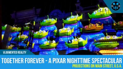VLOG: DISNEYLAND TOGETHER FOREVER – A Pixar Nighttime Spectacular (Main Street Projections)