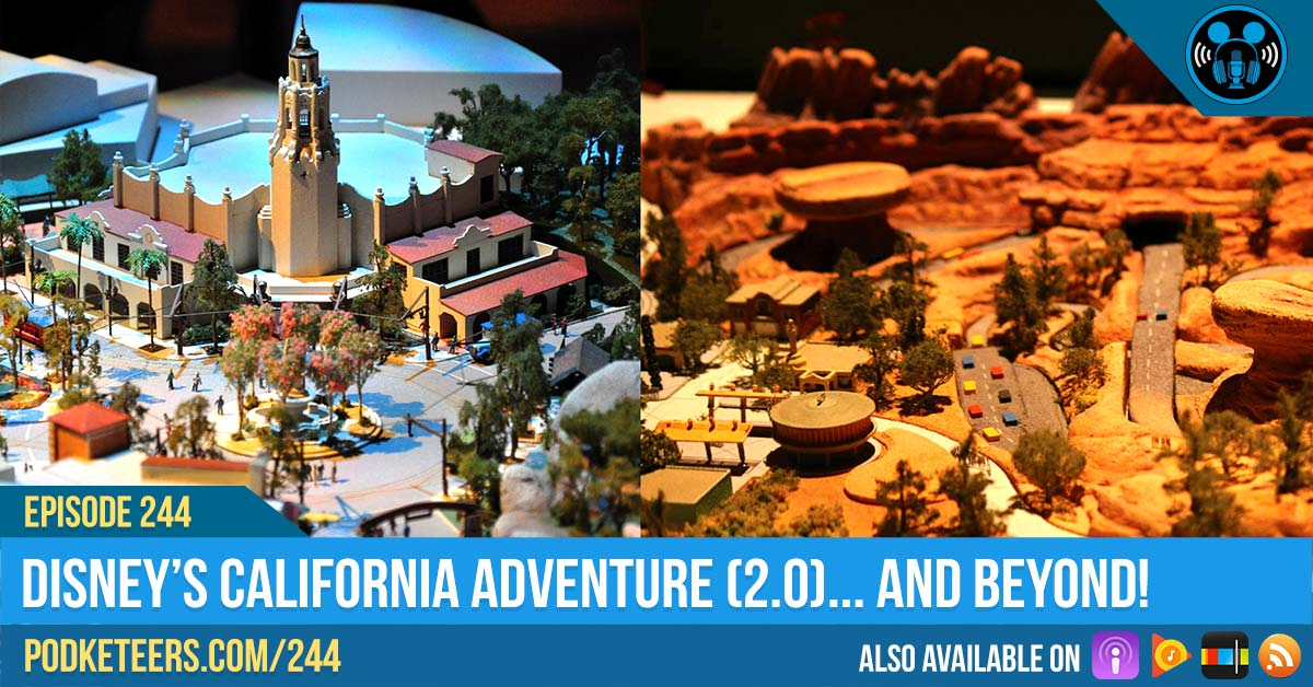 Ep244: California Adventure 2.0… And Beyond!