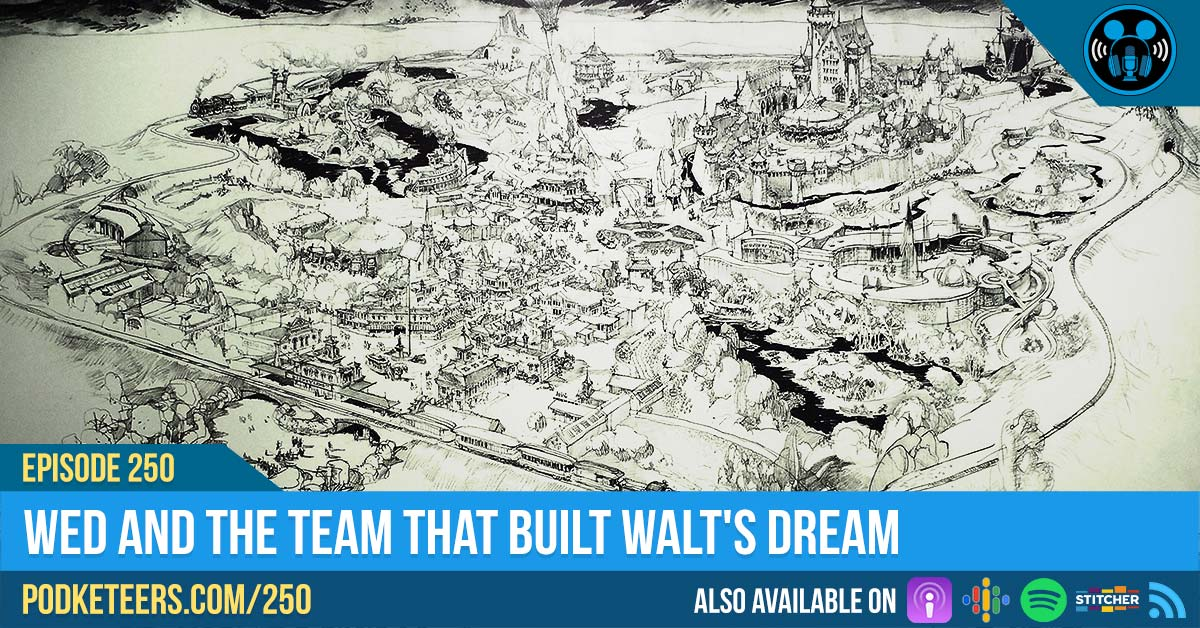 Ep250: WED and the team that built Walt's Dream