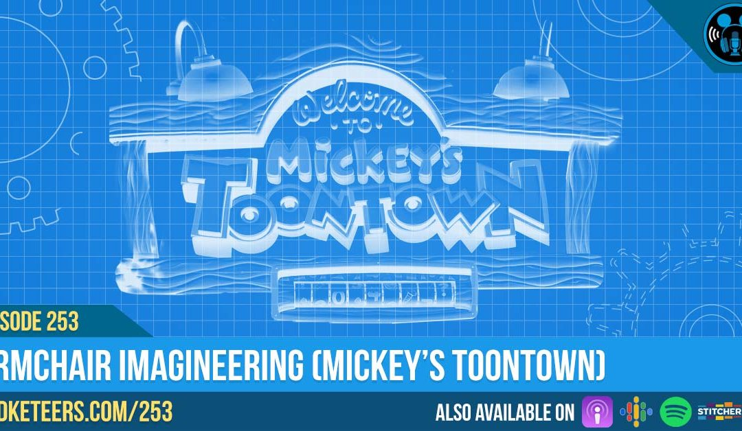 Ep253: Armchair Imagineering (Mickey's Toontown)