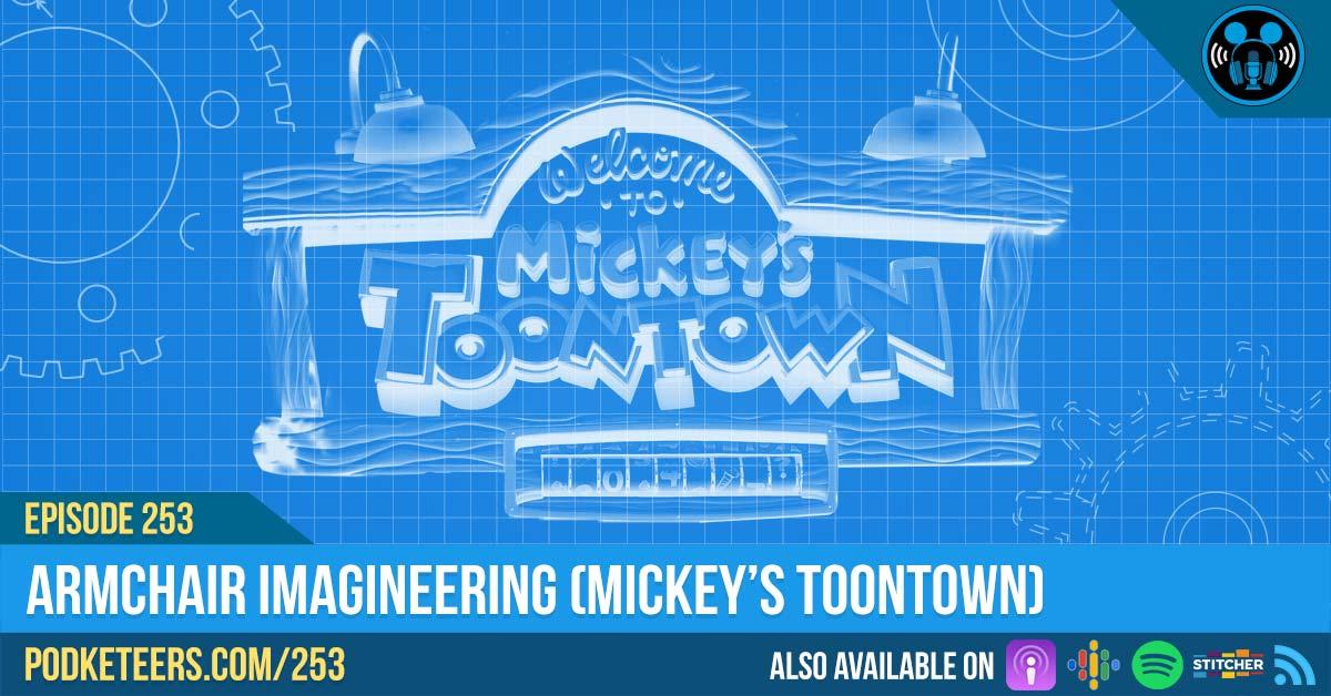 Ep253: Armchair Imagineering (Mickey's Toontown)