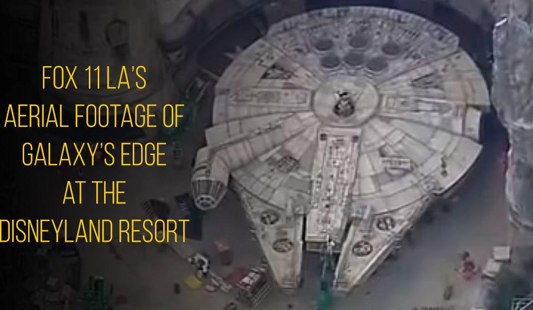 Galaxy's Edge aerial footage by Fox 11 Los Angeles