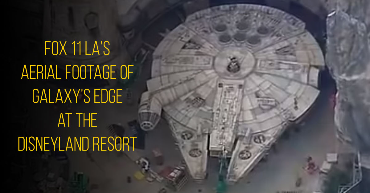 Galaxy's Edge aerial footage by Fox 11 Los Angeles