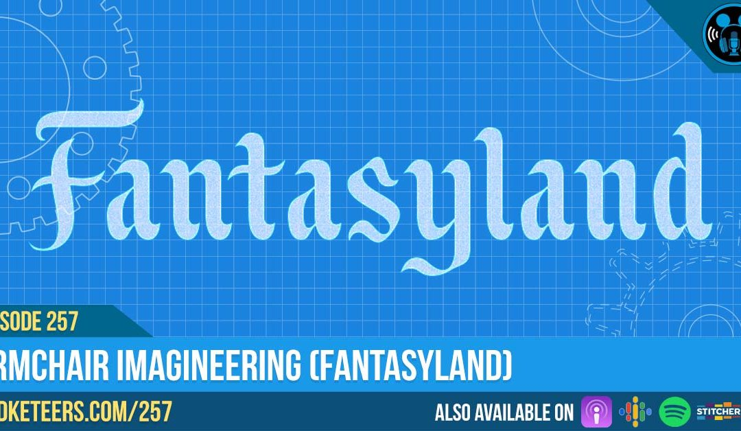 Ep257: Armchair Imagineering (Fantasyland)