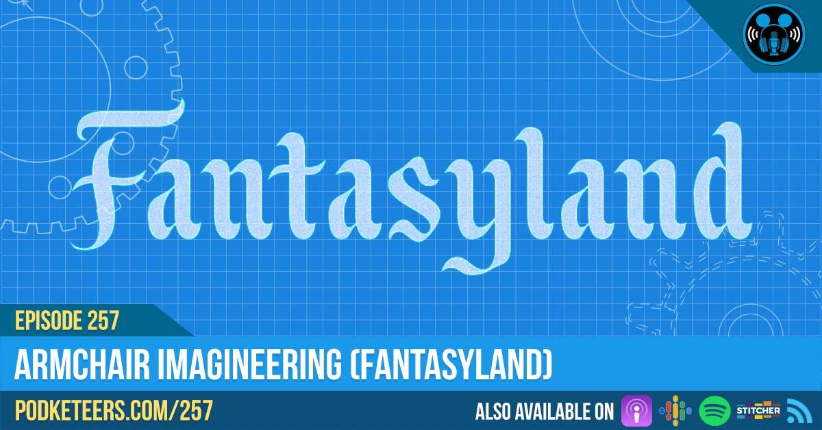 Ep257: Armchair Imagineering (Fantasyland)