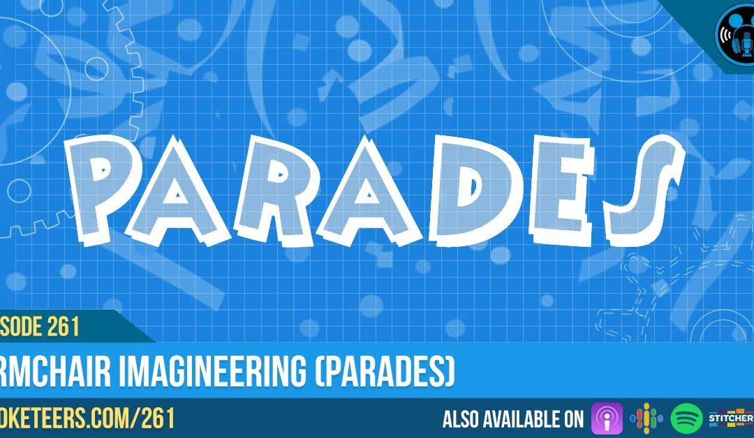 Ep261: Armchair Imagineering (Parades)