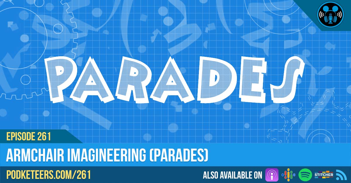 Ep261: Armchair Imagineering (Parades)