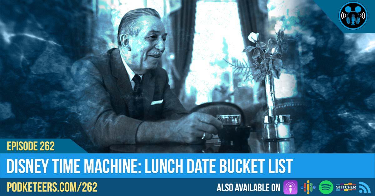 Ep262: Disney Time Machine: Lunch Date Bucket List
