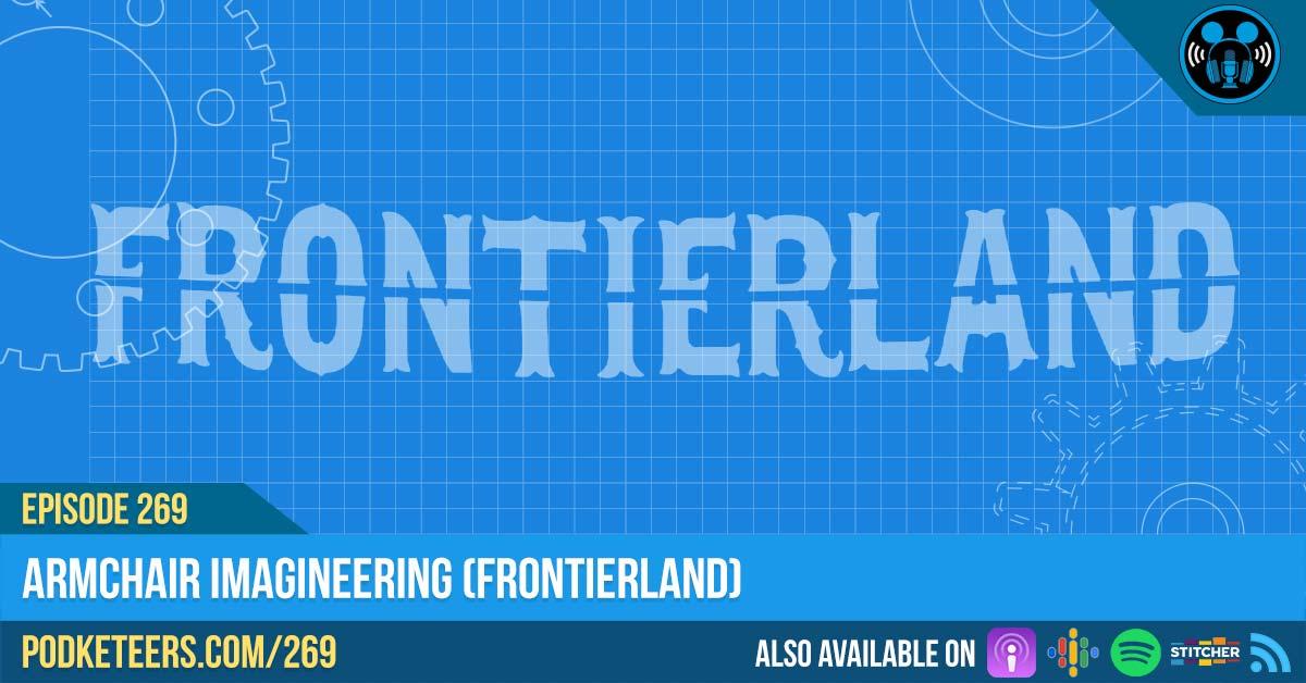 Ep269: Armchair Imagineering (Frontierland)