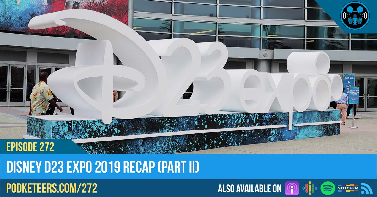 Ep272: Disney D23 Expo 2019 Recap (PART II)
