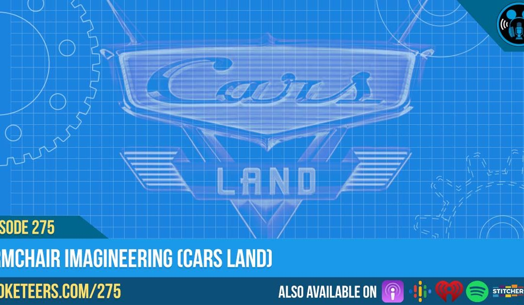 Ep275: Armchair Imagineering (Cars Land)