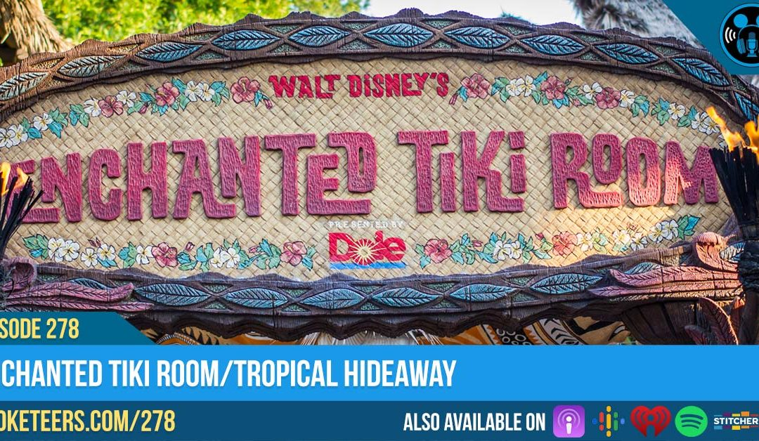 Ep278: Enchanted Tiki Room/Tropical Hideaway