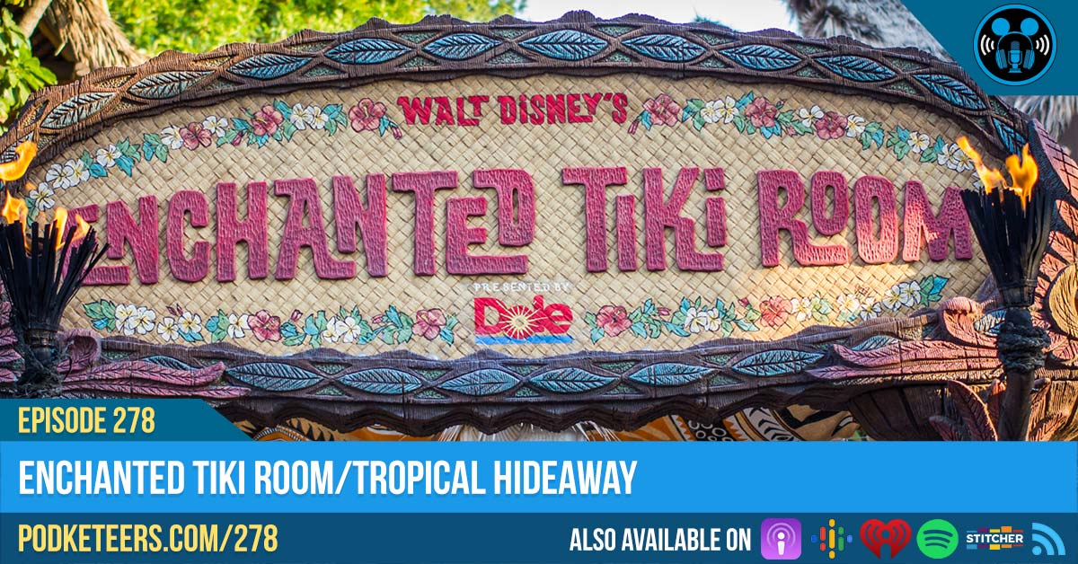 Ep278: Enchanted Tiki Room/Tropical Hideaway