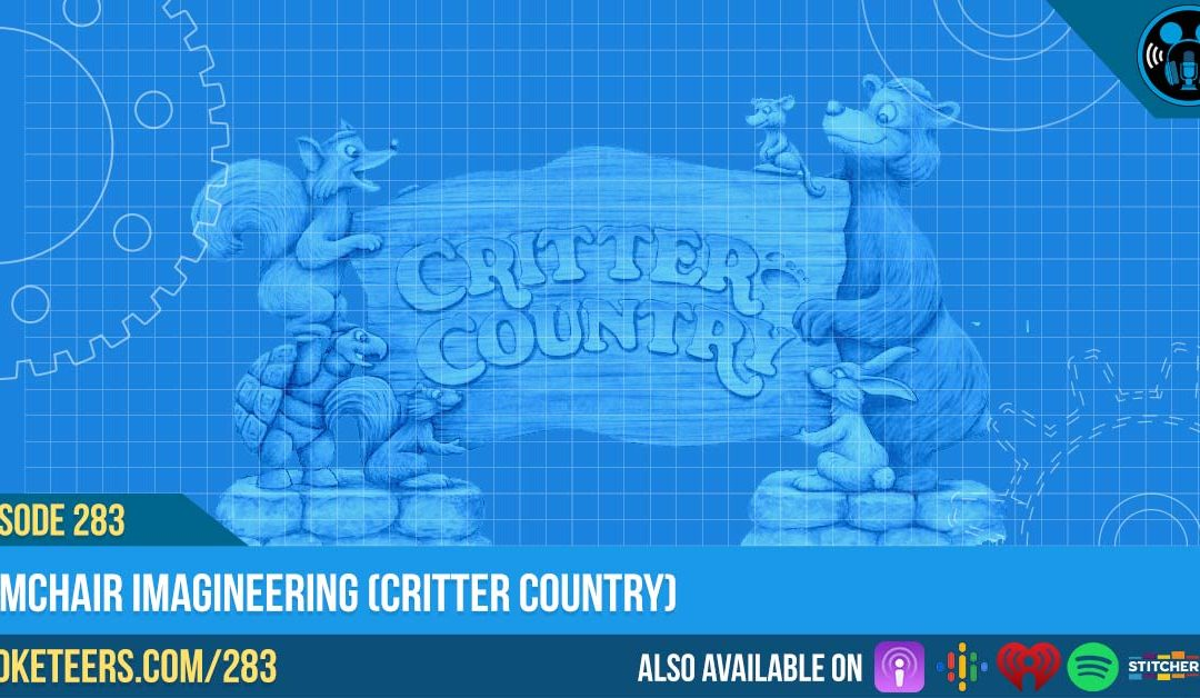 Ep283: Armchair Imagineering (Critter Country)