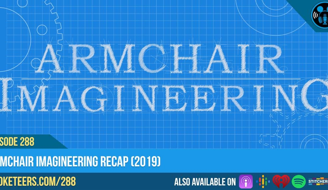Ep288: Armchair Imagineering Recap (2019)