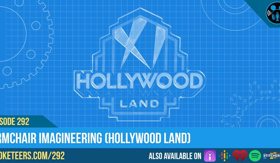 Ep292: Armchair Imagineering (Hollywood Land)