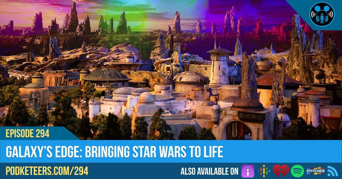 Ep294: Galaxy's Edge: Bringing Star Wars To Life