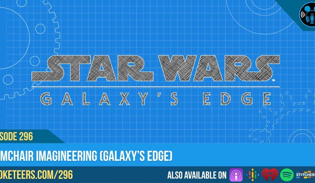 Ep296: Armchair Imagineering (Galaxy's Edge)