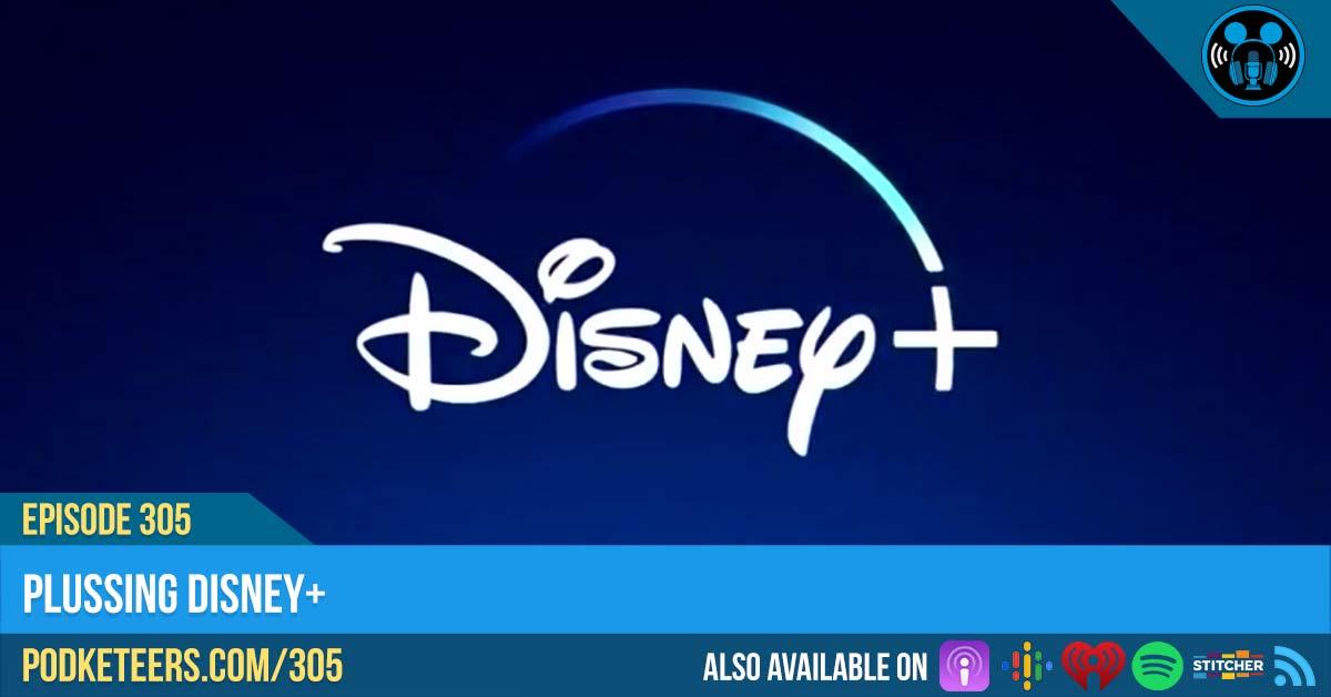 Ep305: Plussing Disney+