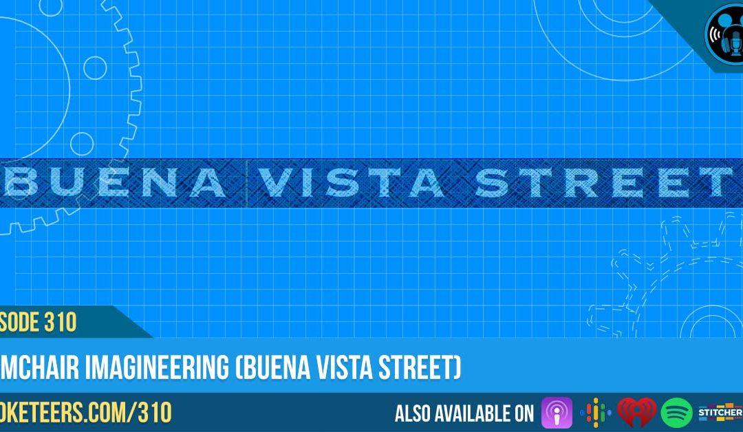 Ep310: Armchair Imagineering (Buena Vista Street)