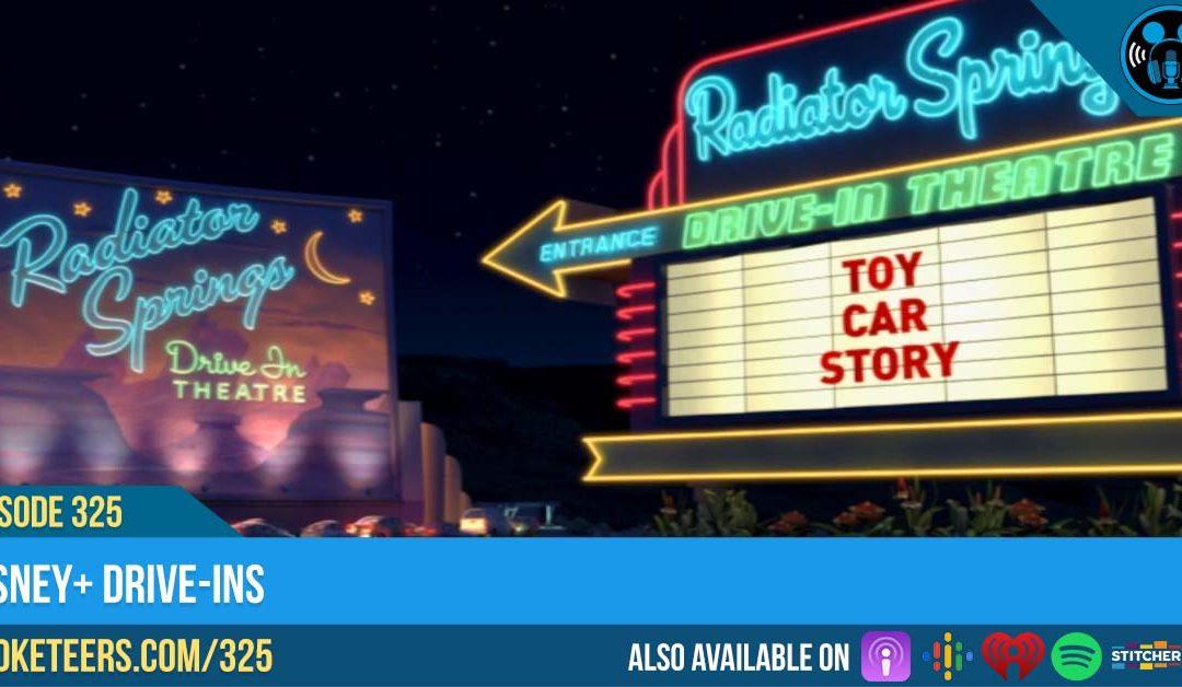 Ep325: Disney+ Drive-ins