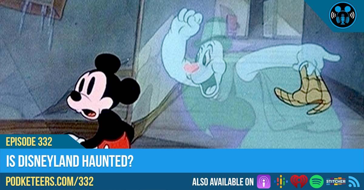 Ep332: Is Disneyland Haunted?
