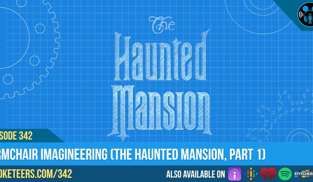 Ep342: Armchair Imagineering (The Haunted Mansion, Part 1)