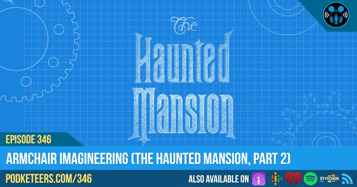 Ep346: Armchair Imagineering (The Haunted Mansion, Part 2)